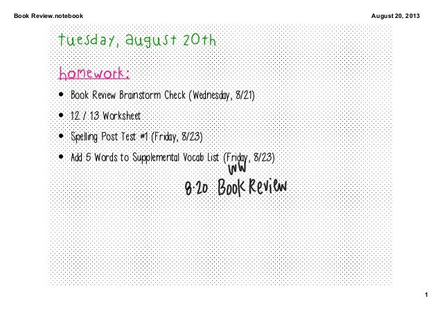 BookReview.notebook 1 August20,2013 Tuesday, August 20th Homework: • Book Review Brainstorm Check (Wednesday, 8/21) • 1...