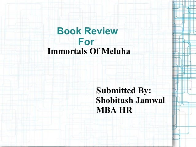 Book Review For  Immortals Of Meluha  Submitted By: Shobitash Jamwal MBA HR