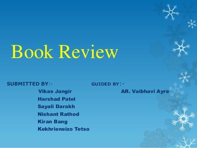 Book Review SUBMITTED BY:Vikas Jangir Harshad Patel Sayali Darakh  Nishant Rathod Kiran Bang Kekhrieneizo Tetso  GUIDED BY...