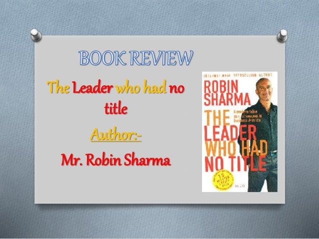 The Leader who had no title Author:- Mr. Robin Sharma