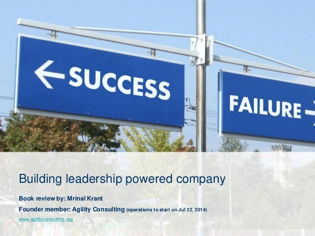 Building leadership powered company Book review by: Mrinal Krant Founder member: Agility Consulting (operations to start o...