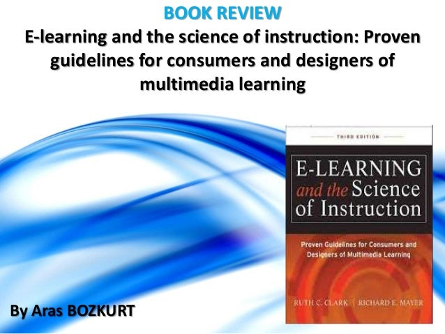 BOOK REVIEW E-learning and the science of instruction: Proven guidelines for consumers and designers of multimedia learnin...
