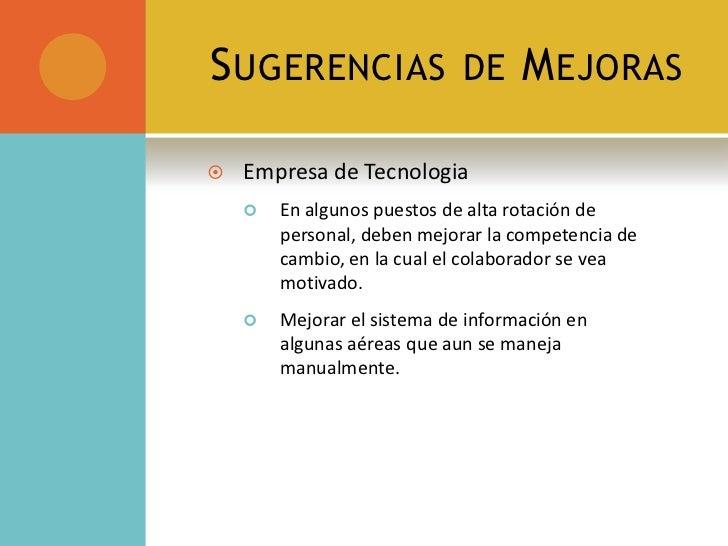 Sugerencias de Mejoras<br />Empresa de Tecnologia<br />En algunos puestos de alta rotación de personal, deben mejorar la c...