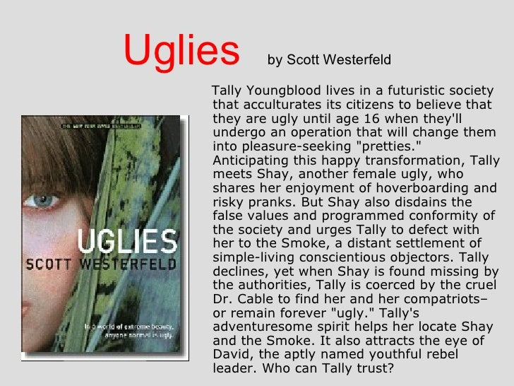 essay on the book uglies Uglies essays are academic essays for citation these papers were written primarily by students and provide critical analysis of uglies in the uglies series by scott westerfeld.