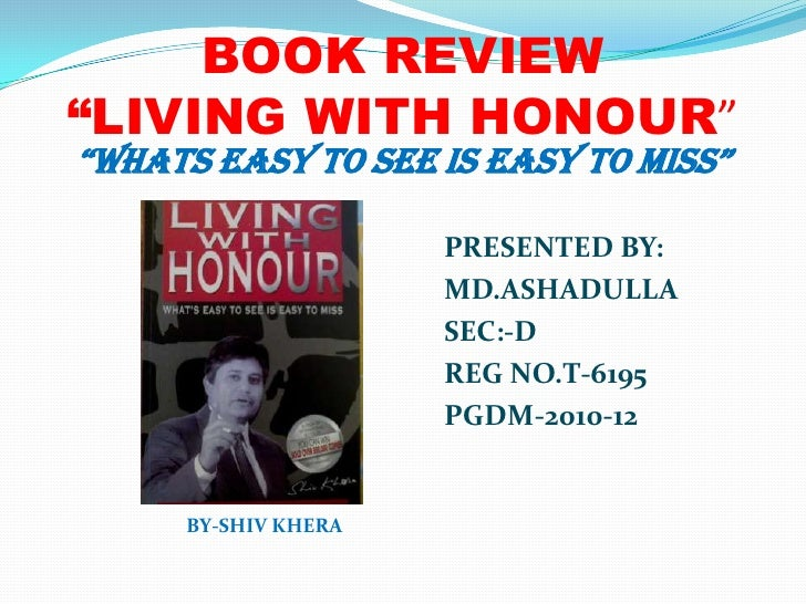 "BOOK REVIEW""LIVING WITH HONOUR""<br />""WHATS EASY TO SEE IS EASY TO MISS""<br />PRESENTED BY:<br />				                     ..."