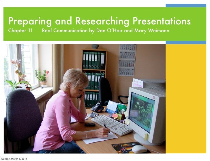 Preparing and Researching Presentations     Chapter 11        Real Communication by Dan O'Hair and Mary WeimannSunday, Mar...