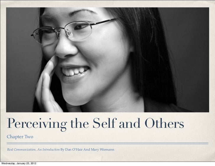 Perceiving the Self and Others    Chapter Two    Real Communication, An Introduction By Dan O'Hair And Mary WiemannWednesd...