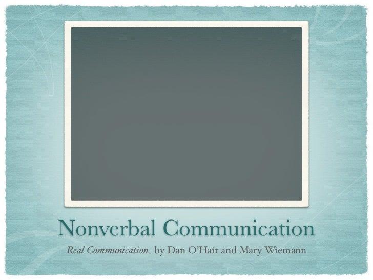 Nonverbal CommunicationReal Communication by Dan O'Hair and Mary Wiemann