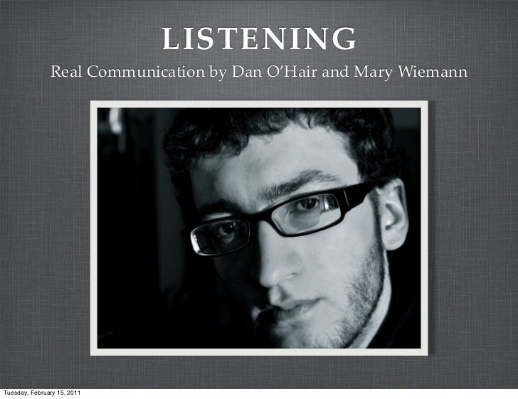 LISTENING               Real Communication by Dan O'Hair and Mary WiemannTuesday, February 15, 2011