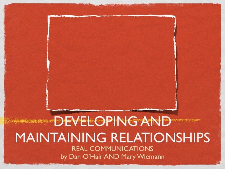 DEVELOPING ANDMAINTAINING RELATIONSHIPS         REAL COMMUNICATIONS     by Dan O'Hair AND Mary Wiemann