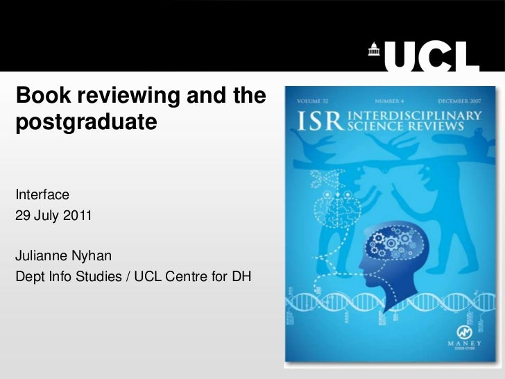 Book reviewing and the postgraduate <br />Interface<br />29 July 2011<br />Julianne Nyhan<br />Dept Info Studies / UCL Cen...