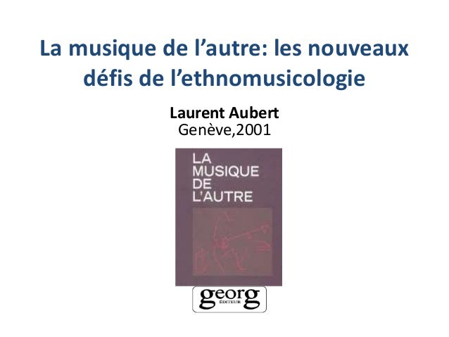 La musique de l'autre: les nouveauxdéfis de l'ethnomusicologieLaurent AubertGenève,2001