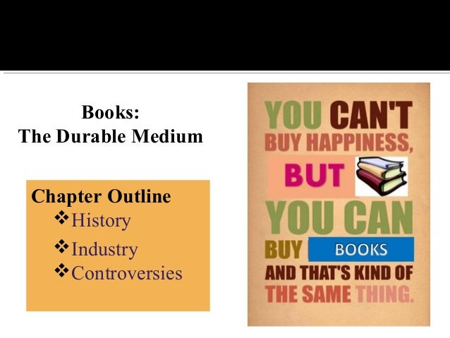 Books: The Durable Medium Chapter Outline History Industry Controversies