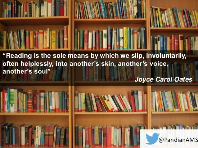 """""""Reading is the sole means by which we slip, involuntarily, often helplessly, into another's skin, another's voice, anothe..."""
