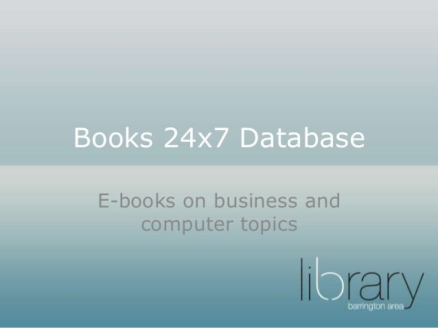 Books 24x7 Database E-books on business and computer topics