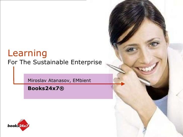 www.skillsoft.com Miroslav Atanasov, EMbient Books24x7® Learning For The Sustainable Enterprise