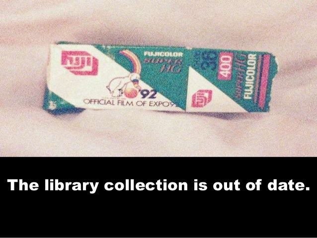 The library collection is out of date.