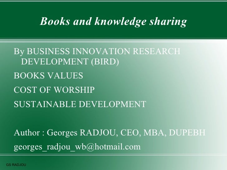 Books and knowledge sharing   By BUSINESS INNOVATION RESEARCH    DEVELOPMENT (BIRD)   BOOKS VALUES   COST OF WORSHIP   SUS...