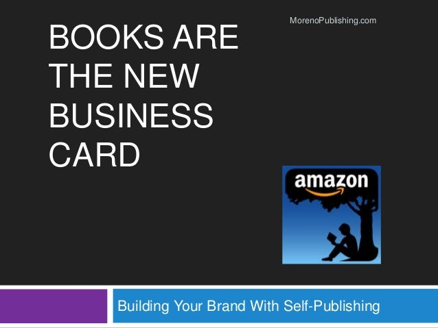 Books are the new business card books are the new business card building your brand with self publishing morenopublishing colourmoves