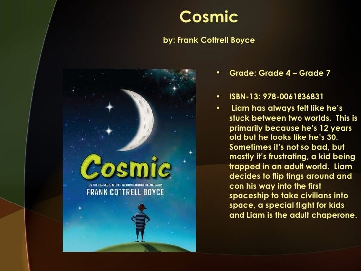 an analysis of cosmic a novel by frank cottrell boyce You can read more book reviews or buy cosmic by frank cottrell boyce at amazoncouk you can read more book reviews or buy cosmic by frank cottrell boyce at amazoncom  comments.