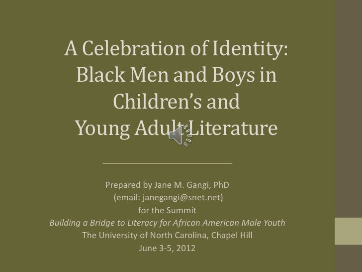 A Celebration of Identity:    Black Men and Boys in        Children's and    Young Adult Literature               Prepared...