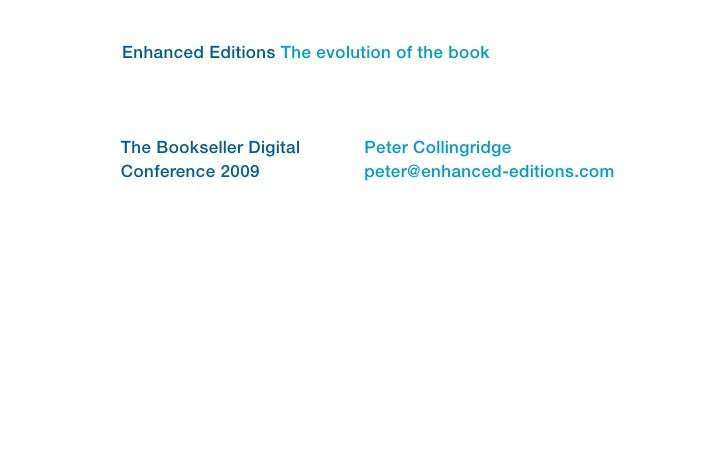 Enhanced Editions The evolution of the bookThe Bookseller Digital      Peter CollingridgeConference 2009             peter...