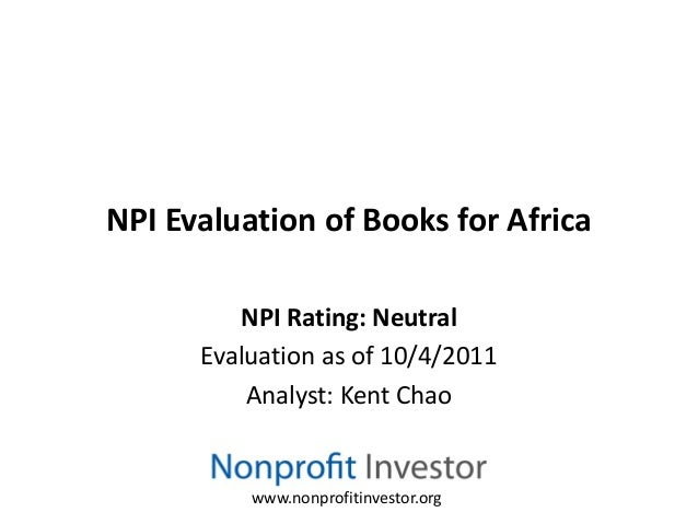 NPI Evaluation of Books for Africa         NPI Rating: Neutral      Evaluation as of 10/4/2011          Analyst: Kent Chao...