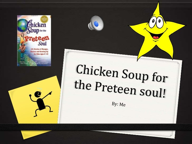 Chicken Soup for the Preteen soul!<br />By: Me<br />