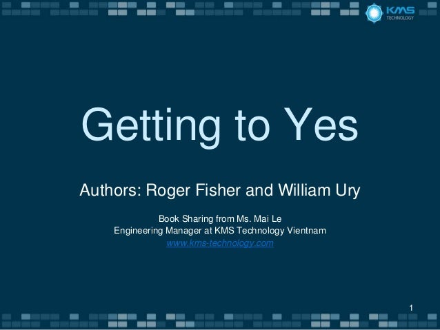 Getting to YesAuthors: Roger Fisher and William Ury              Book Sharing from Ms. Mai Le    Engineering Manager at KM...