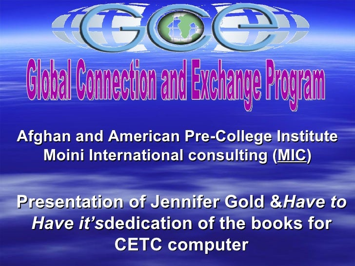 Afghan and American Pre-College Institute Moini International consulting ( MIC ) Global Connection and Exchange Program Pr...