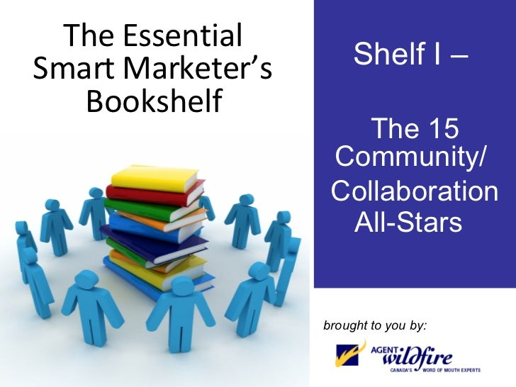 The Essential Smart Marketer's Bookshelf Shelf I –  The 15 Community/  Collaboration All-Stars  brought to you by: