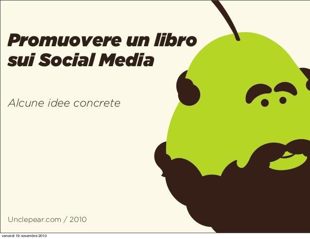 Unclepear.com / 2010 Promuovere un libro sui Social Media Alcune idee concrete venerdì 19 novembre 2010