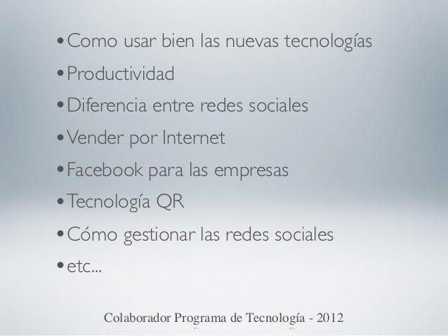 •Como usar bien las nuevas tecnologías•Productividad•Diferencia entre redes sociales•Vender por Internet•Facebook para las...