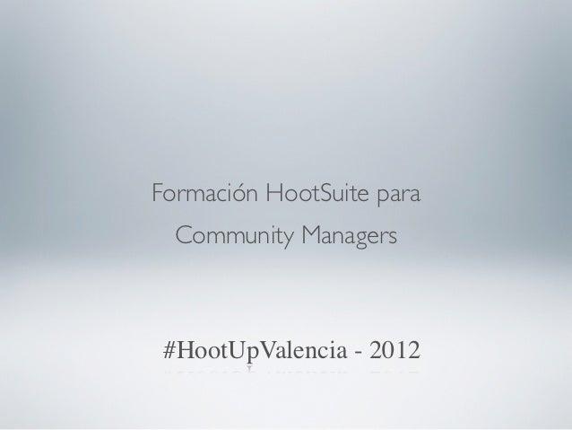 Formación HootSuite para  Community Managers #HootUpValencia - 2012