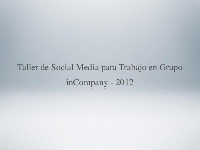 Taller de Social Media para Trabajo en Grupo             inCompany - 2012