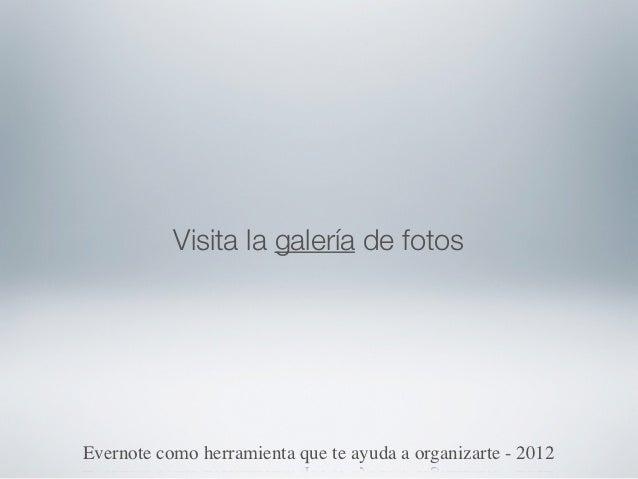 Visita la galería de fotosEvernote como herramienta que te ayuda a organizarte - 2012