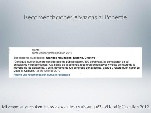 Recomendaciones enviadas al PonenteMi empresa ya está en las redes sociales ¿y ahora qué? - #HootUpCastellon 2012