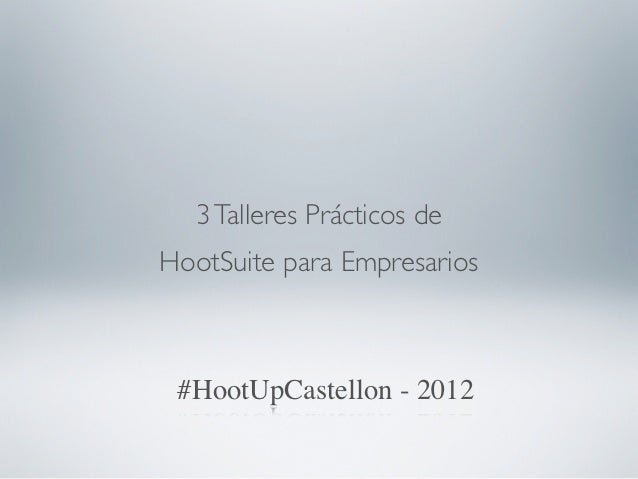 3 Talleres Prácticos deHootSuite para Empresarios #HootUpCastellon - 2012