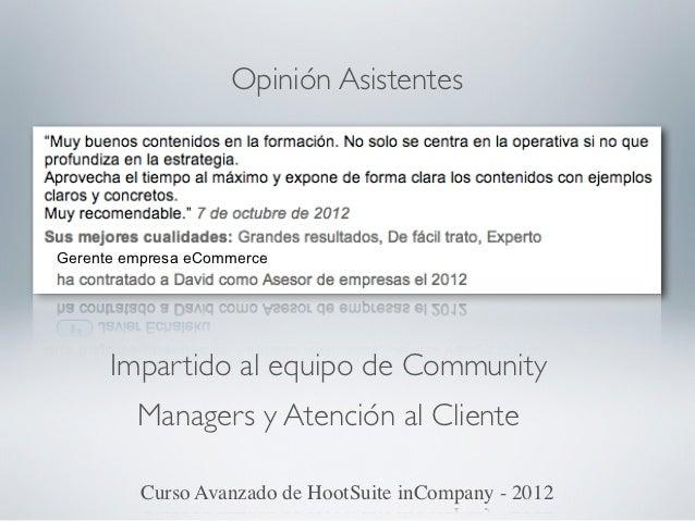 Opinión AsistentesGerente empresa eCommerce      Impartido al equipo de Community         Managers y Atención al Cliente  ...