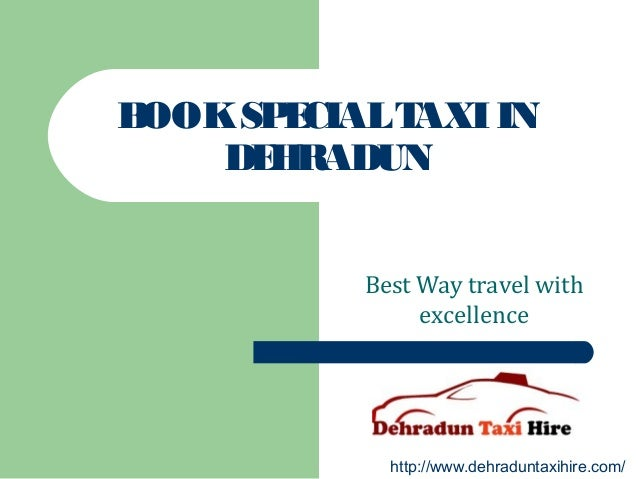 BOOKSPECIALTAXIIN DEHRADUN Best Way travel with excellence http://www.dehraduntaxihire.com/