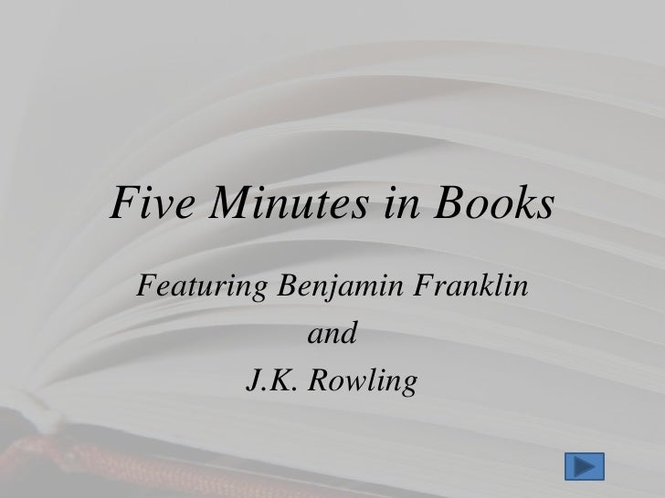 Five Minutes in Books  Featuring Benjamin Franklin               and          J.K. Rowling