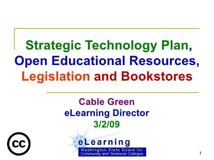 Strategic Technology Plan , Open Educational Resources,  Legislation   and Bookstores Cable Green eLearning Director 3/2...