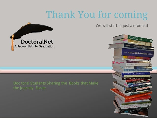 Thank You for coming We will start in just a moment  Doc toral Students Sharing the Books that Make the Journey Easier