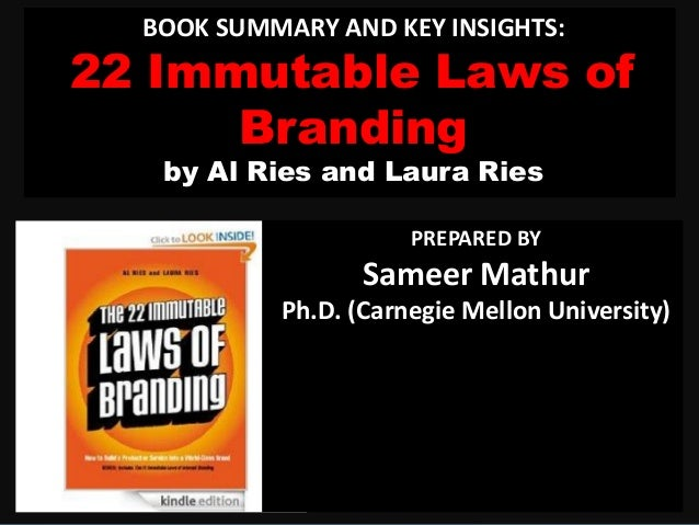 BOOK SUMMARY AND KEY INSIGHTS: 22 Immutable Laws of Branding by Al Ries and Laura Ries PREPARED BY Sameer Mathur Ph.D. (Ca...