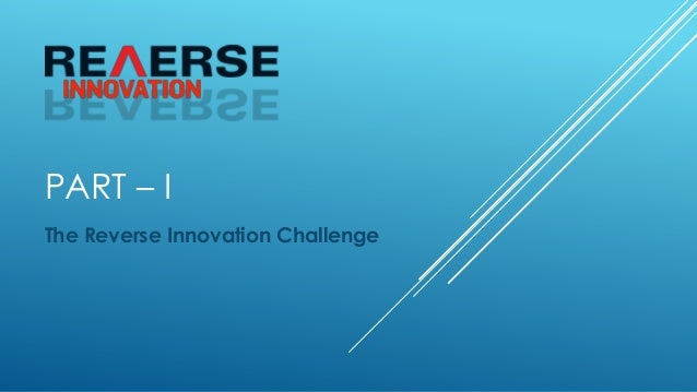 pros from reverse innovation 10112012 the challenge of reverse innovation mnc structures can impede innovation flows in the mid-1970s, the xerox corporation faced the first real threat to.