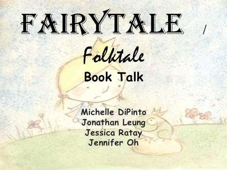Fairytale / FolktaleBook Talk<br />Michelle DiPinto<br />Jonathan Leung<br />Jessica Ratay<br />Jennifer Oh<br />
