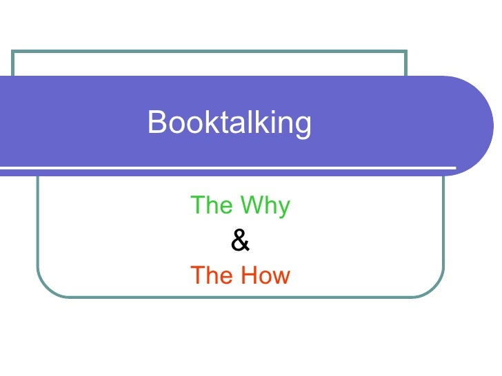Booktalking  The Why & The How