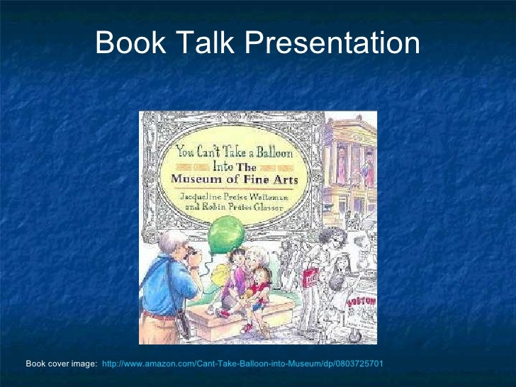 Book Talk Presentation Book cover image:  http://www.amazon.com/Cant-Take-Balloon-into-Museum/dp/0803725701