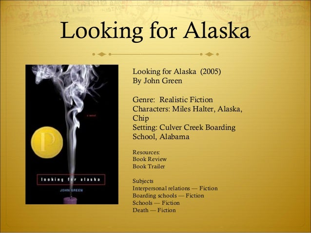 Looking For Alaska Alaska Character: The Tech Saavy Book Talk
