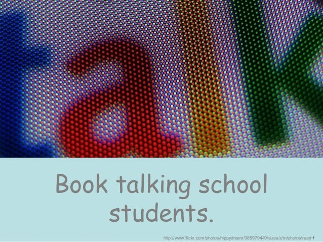 Book talking school    students.         http://www.flickr.com/photos/hippydream/385979449/sizes/z/in/photostream/